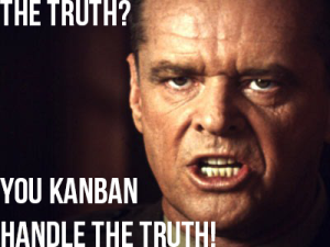 You Kanban Handle The Truth!